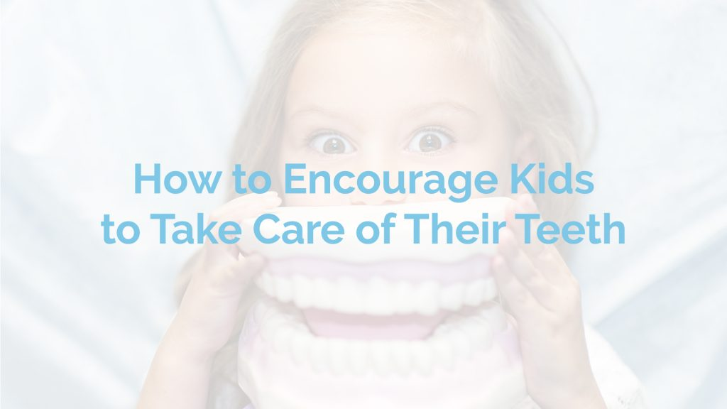 How to Encourage Kids to Take Care of Their Teeth - Limoges Dental Centre
