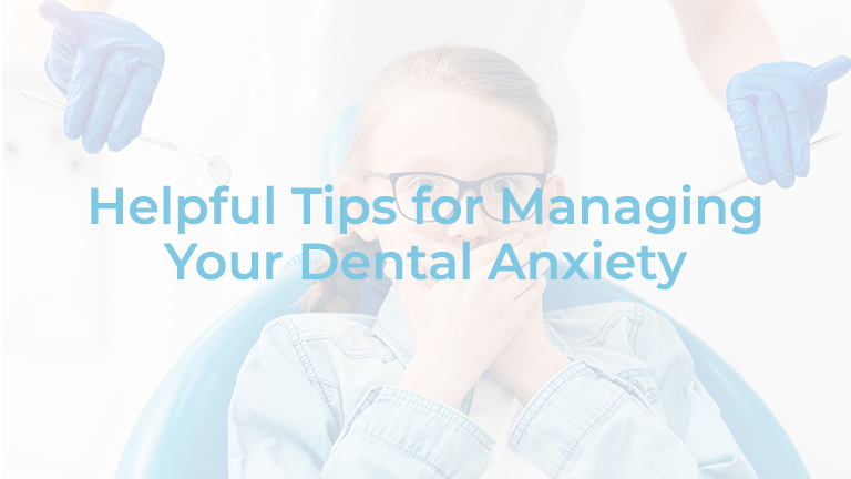 Helpful Tips for Managing Your Dental Anxiety